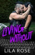 Living Without: Hawks MC: Caroline Springs Charter, #4 by Lila Rose