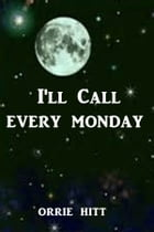 I'll Call Every Monday by Orrie Hitt