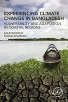 Experiencing Climate Change in Bangladesh: Vulnerability and Adaptation in Coastal Regions