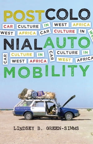 Postcolonial Automobility Car Culture in West Africa