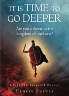 It Is Time To Go Deeper: Are You a Threat To The Kingdom Of Darkness by Ernest Forbes