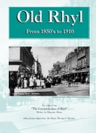 Old Rhyl 1850-1910: Text Taken from 'The Commissioners of Rhyl' by Marjorie Howe