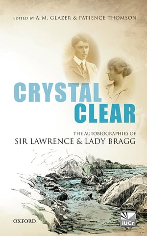 Crystal Clear The Autobiographies of Sir Lawrence and Lady Bragg