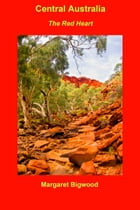 Central Australia: The Red Heart by Margaret Bigwood