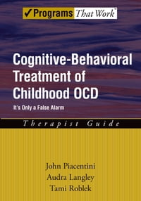 Cognitive-Behavioral Treatment of Childhood OCD: Its Only a False Alarm Therapist Guide