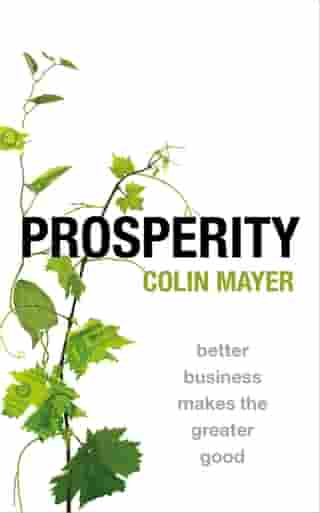 Prosperity: Better Business Makes the Greater Good by Colin Mayer