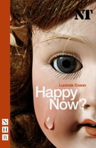 Happy Now? (NHB Modern Plays) by Lucinda Coxon
