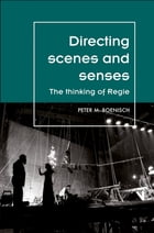 Directing scenes and senses: The thinking of Regie by Peter Boenisch