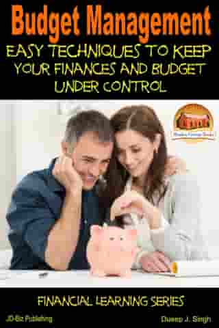 Budget Management: Easy Techniques to Keep Your Finances and Budget Under Control