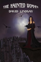 The Haunted Woman by David Lindsay