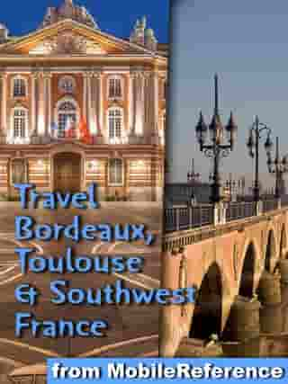 Travel Bordeaux, Toulouse & Southwest France (regions of Dordogne, Aquitaine & Midi-Pyrenees):Illustrated Guide, Phrasebook and Maps by MobileReference