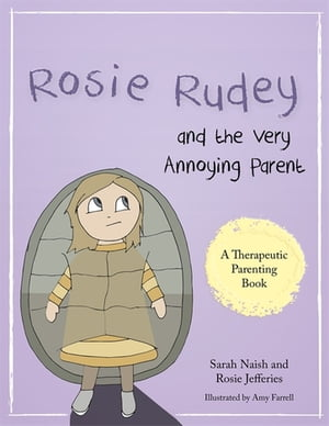 Rosie Rudey and the Very Annoying Parent A story about a prickly child who is scared of getting close