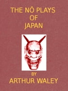 The No Plays of Japan by Arthur Waley