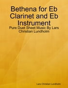 Bethena for Eb Clarinet and Eb Instrument - Pure Duet Sheet Music By Lars Christian Lundholm by Lars Christian Lundholm