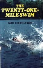 Twenty-One Mile Swim by Matt Christopher