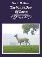 The White Deer Of Onota by Charles M. Skinner