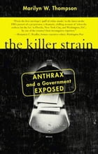 The Killer Strain: Anthrax and a Government Exposed by Marilyn W. Thompson