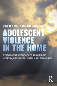 Adolescent Violence in the Home: Restorative Approaches to Building Healthy, Respectful Family…