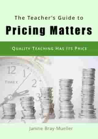 The Teacher's Guide to Pricing Matters: Quality Teaching Has Its Price