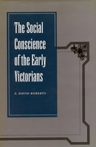 The Social Conscience of the Early Victorians by F.  David Roberts