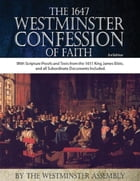 The 1647 Westminster Confession of Faith with Scripture Texts and Proofs from the Authorized Version (KJV) by The Westminster Assembly