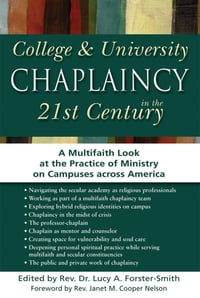 College & University Chaplaincy in the 21st Century: A Multifaith Look at the Practice of Ministry…