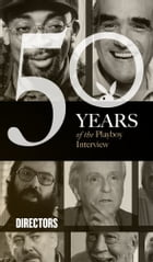 The Directors: The Playboy Interview: 50 Years of the Playboy Interview by Playboy