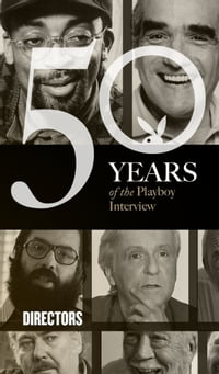 The Directors: The Playboy Interview: 50 Years of the Playboy Interview