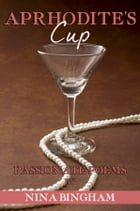 Aphrodite's Cup: Passionate Poems by Nina Bingham