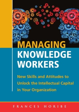 Book Managing Knowledge Workers:: New Skills and Attitudes to Unlock the Intellectual Capital in Your… by Frances Horibe
