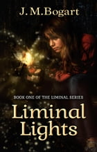 Liminal Lights: Book One of the Liminal Series by Jennifer Bogart