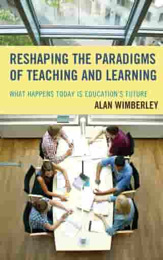 Reshaping the Paradigms of Teaching and Learning: What Happens Today is Education's Future
