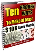 10 Proven Ways to Make at Least $10K Every Month by Jimmy Brown