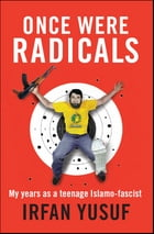 Once Were Radicals by Irfan Yusuf