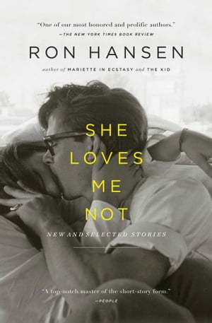 She Loves Me Not: New and Selected Stories by Ron Hansen