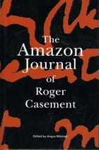 The Amazon Journal of Roger Casement by Angus Mitchell