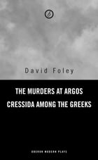 Murders at Argos/ Cressida Among the Greeks by David Foley