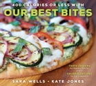 400 Calories or Less with Our Best Bites: Tasty Choices for Healthy Families with Calorie Options for Every Appetite by Wells