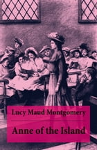 Anne of the Island: Anne Shirley Series, Unabridged by Lucy Maud Montgomery