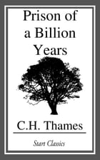Prison of a Billion Years by C. H. Thames