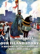 Our island story : A history of england for boys and girls(Illustrated) by H. E. Marshall