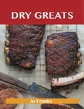 Dry Greats: Delicious Dry Recipes, The Top 53 Dry Recipes a4a7ddcd-98b9-4831-8341-13db5e15705d