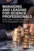 Managing and Leading for Science Professionals: (What I Wish I'd Known while Moving Up the…