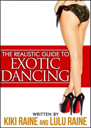 The Realistic Guide to Exotic Dancing by KiKi and LuLu Raine
