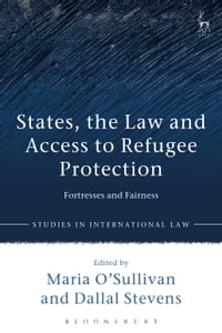 States, the Law and Access to Refugee Protection: Fortresses and Fairness