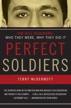 Perfect Soldiers: The 9/11 Hijackers: Who They Were, Why They Did It by Terry McDermott