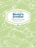 Mischief in Greenland: Only a man in the devil of a hurry would wish to fly to his mountains by H.W. Tilman