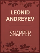 SNAPPER by Leonid Andreyev