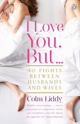 Book I Love You, But ...: 40 Fights Between Husbands and Wives by Colm Liddy