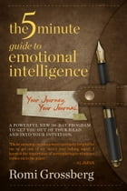 The 5-Minute Guide to Emotional Intelligence: Your Journey, Your Journal. by Romi Grossberg